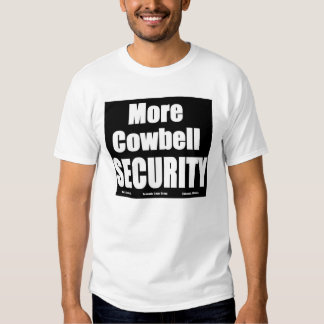 More Cowbell Black Security T T-shirts