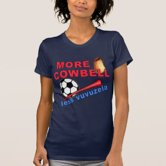 More Cowbell Less Vuvuzela Tshirts, Mugs T-shirts