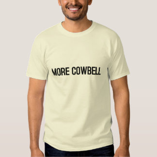 MORE COWBELL (light) Tee Shirts