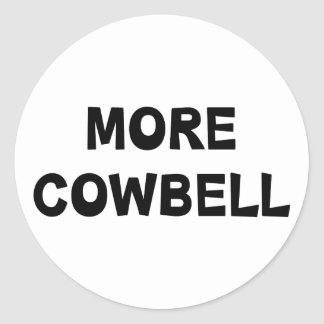 More Cowbell Round Sticker