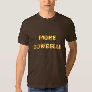 More Cowbell Tee Shirt
