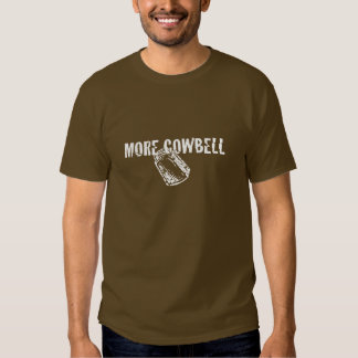 More... COWBELL! Tshirts
