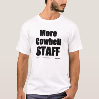 More Cowbell White Staff T T-Shirt