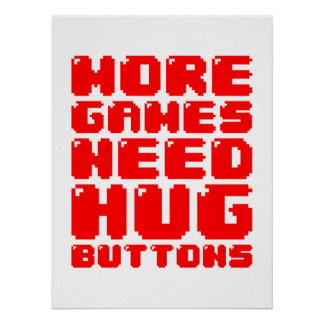 MORE GAMES NEED HUG BUTTONS POSTER