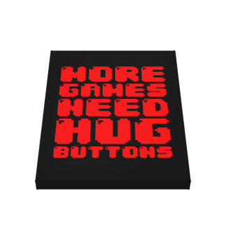 MORE GAMES NEED HUG BUTTONS STRETCHED CANVAS PRINT