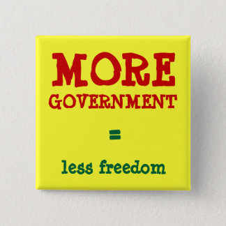 MORE GOVERNMENT = less freedom 15 Cm Square Badge