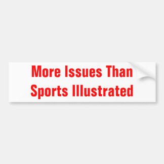 more issues than sports illustrated bumper sticker