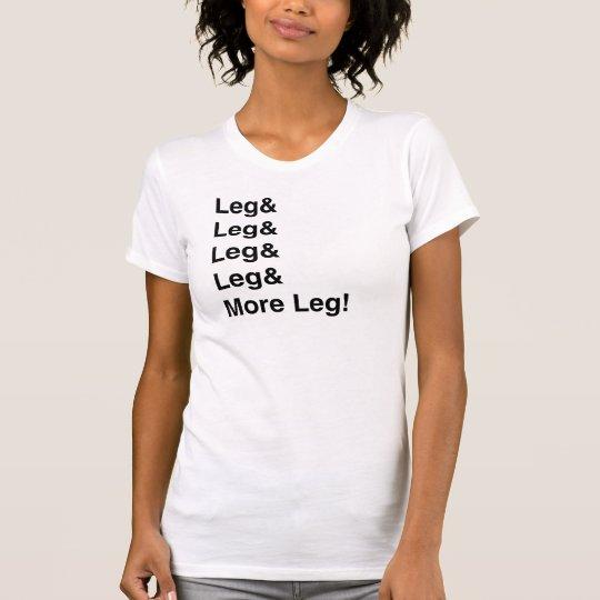 More Leg! T-Shirt