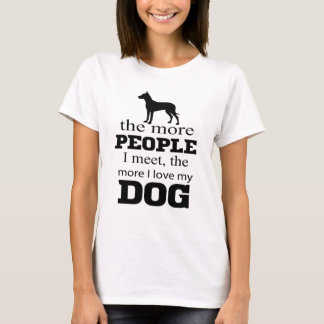 More people I meet the more I love my dog T-Shirt