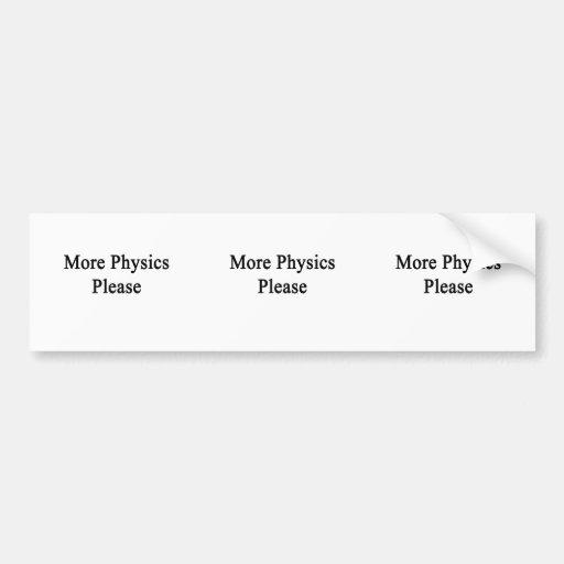 More Physics Please Bumper Stickers
