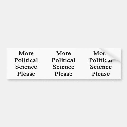 More Political Science Please Bumper Sticker