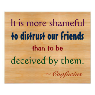 More Shameful To Distrust our Friends Confucius Print