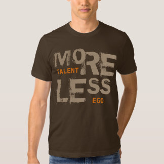 More Talent Less Ego Modern Typography Cool Quote Shirt