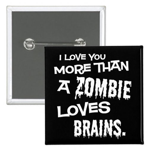 More Than A Zombie Loves Brains Button