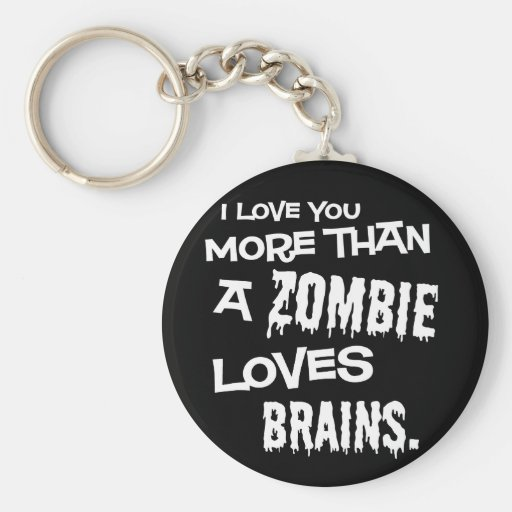 More Than A Zombie Loves Brains Key Chain