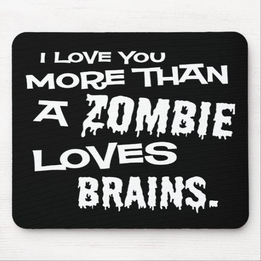 More Than A Zombie Loves Brains Mouse Pads
