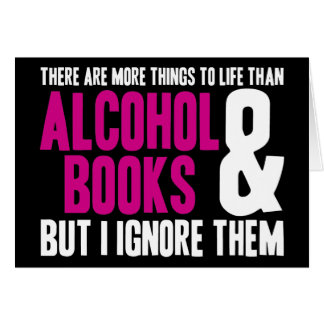 More Things To Life Than Alcohol and Books Greeting Card