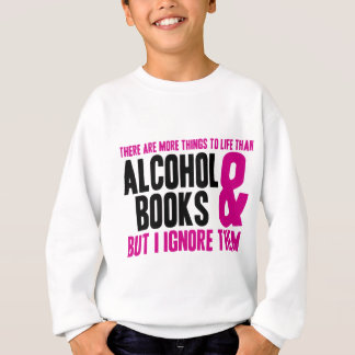 More Things To Life Than Alcohol and Books Sweatshirt