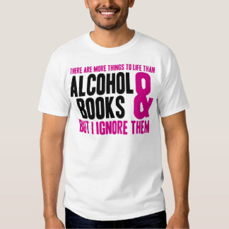 More Things To Life Than Alcohol and Books T Shirts