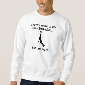 More To Life Than Basketball Sweatshirt