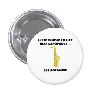 More To Life Than Saxophone 3 Cm Round Badge