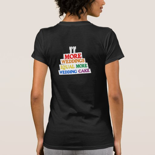 MORE WEDDINGS EQUAL MORE WEDDING CAKE GAY TEES