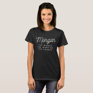 Morgan the woman the warrior the legend T-Shirt