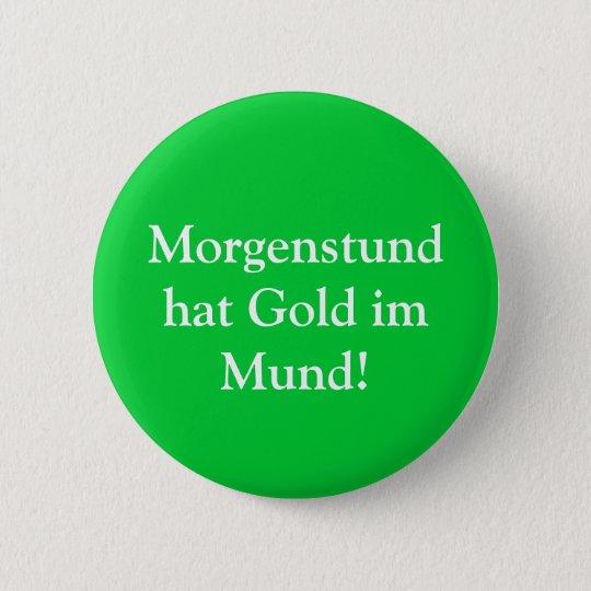 Morgenstund hat Gold im Mund! 6 Cm Round Badge