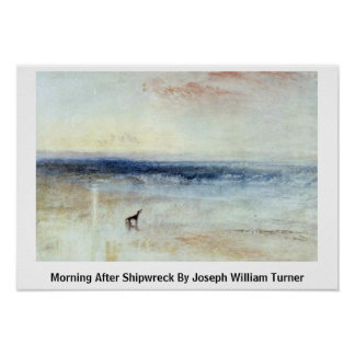 Morning After Shipwreck By Joseph William Turner Poster