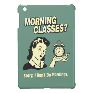 Morning Classes: I Don't Do Mornings iPad Mini Cover