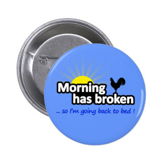 Morning Has Broken - So I'm Going Back to Bed 6 Cm Round Badge