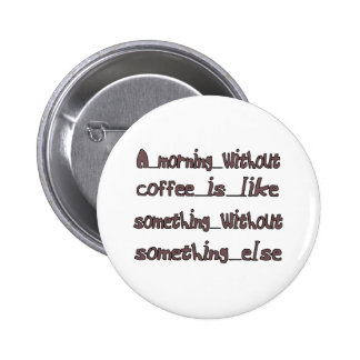 Morning Without Coffee 6 Cm Round Badge