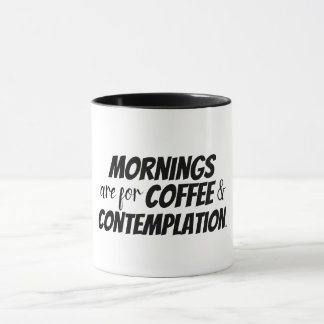 Mornings are for coffee and contemplation mug. mug