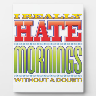 Mornings Hate Photo Plaques