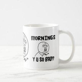 Mornings... Y U SO Bad!? Coffee Mugs