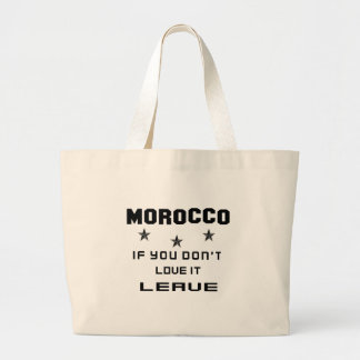 Morocco If you don't love it, Leave Large Tote Bag