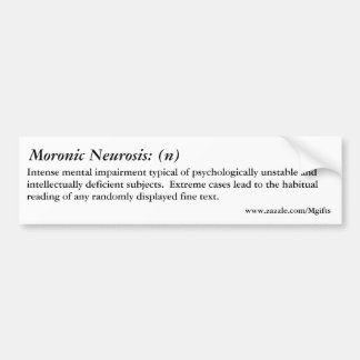 Moronic Neurosis Bumper Stickers
