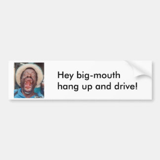 morris, Hey big-mouth hang up and drive! Bumper Sticker
