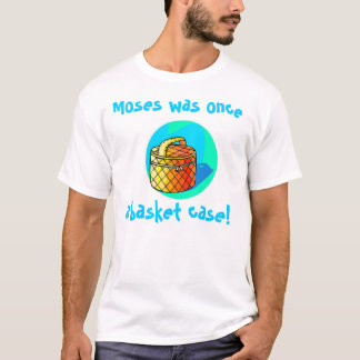 Moses was once a basket case! T-Shirt