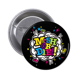 MOSH OR DIE!! PINBACK BUTTONS
