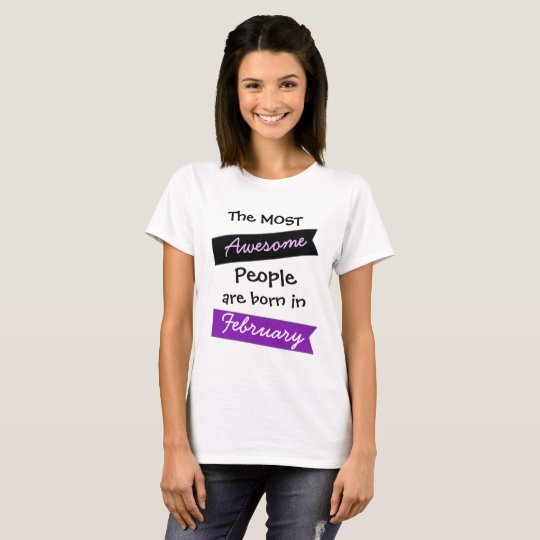 Most Awesome People February Birthday Shirt