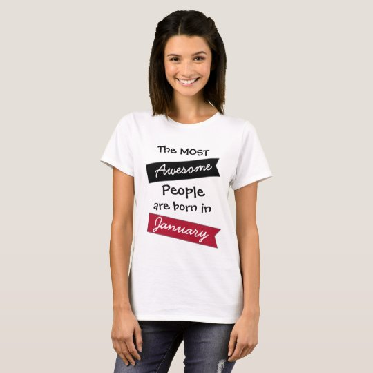 Most Awesome People January Birthday Shirt