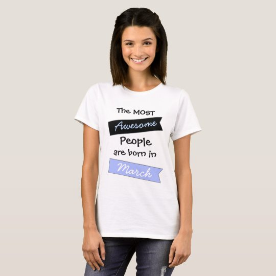 Most Awesome People March  Birthday Shirt