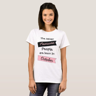 Most Awesome People October Birthday Shirt