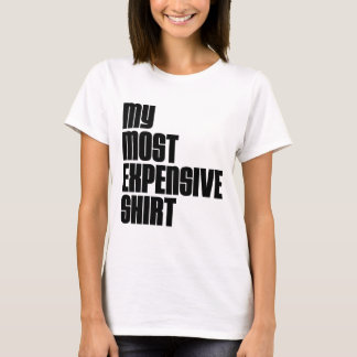 MOST EXPENSIVE ONE T-Shirt