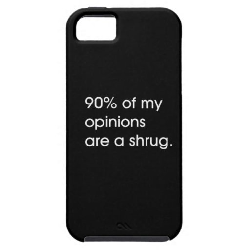 MOST MY OPINIONS ARE A SHRUG FUNNY ATTITUDE COMMEN iPhone 5 CASE