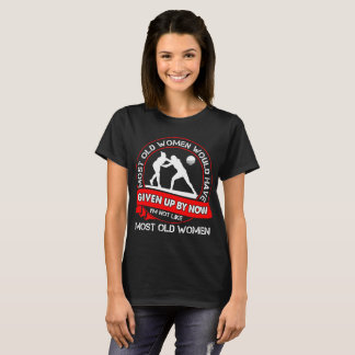 Most Old Women Given Up Wrestling Outdoors Tshirt
