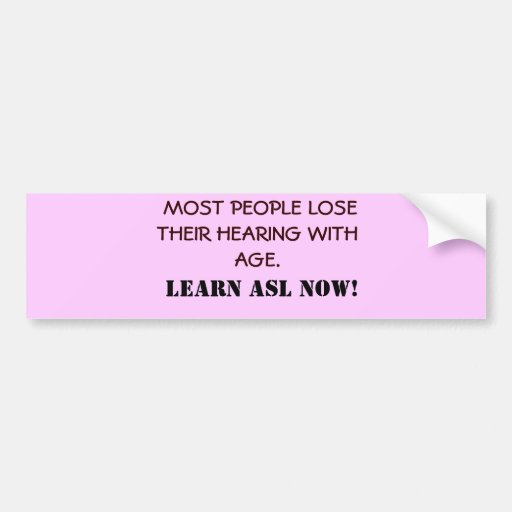 MOST PEOPLE LOSE THEIR HEARING WITH AGE.      ... BUMPER STICKERS