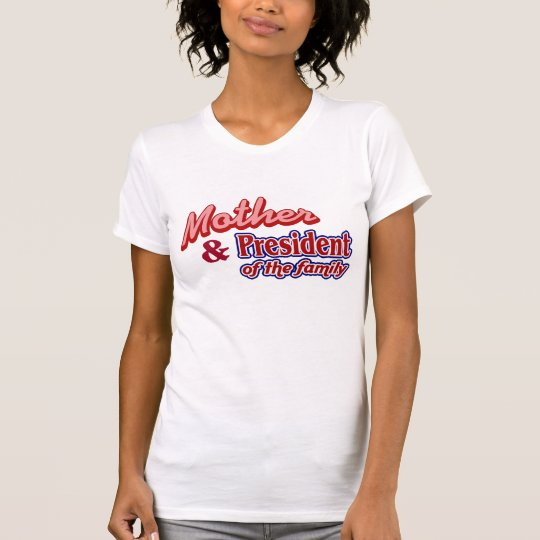 Mother and President of the family T-Shirt