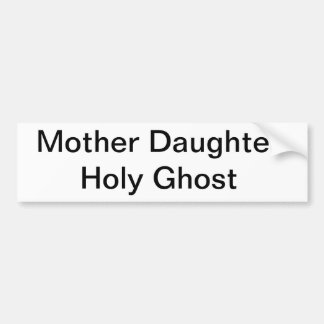 Mother Daughter Holy Ghost bumper sticker